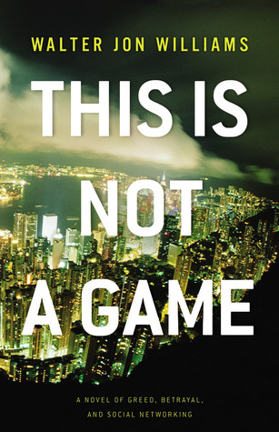 This Is Not a Game (Dagmar Shaw #1) - Walter Jon Williams