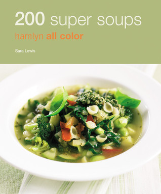 200 Super Soups by Sara  Lewis