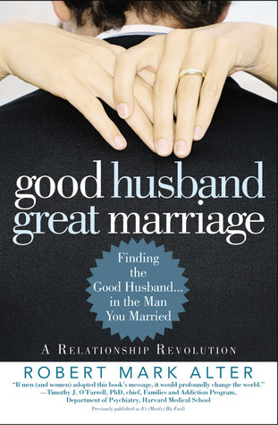 Good Husband, Great Marriage by Robert Mark Alter