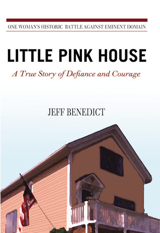 Little Pink House A True Story of Defiance and Courage - Jeff Benedict