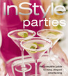 InStyle: Parties: The Complete Guide to Easy, Elegant Entertaining