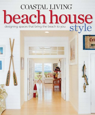 Coastal Living Beach House Style by Katherine Cobbs