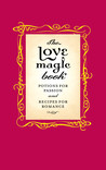 The Love Magic Book: Potions for Passion and Recipes for Romance