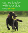 Games to Play with Your Dog: Hamlyn All Color