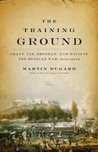 The Training Ground: Grant, Lee, Sherman, and Davis in the Mexican War, 1846-184