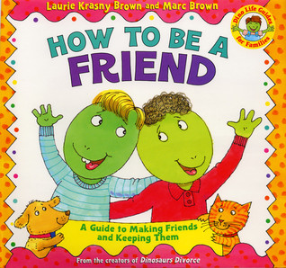 How to Be a Friend by Laurene Krasny Brown