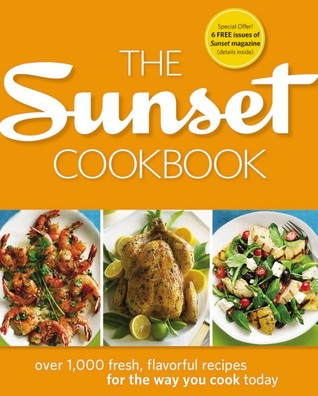 The Sunset Cookbook: Over 1,000 Fresh, Flavorful Recipes for the Way You Cook Today