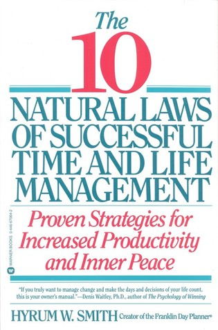 10 Natural Laws of Successful Time and Life Management by Hyrum W. Smith