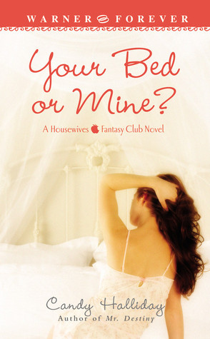 Your Bed or Mine? by Candy Halliday