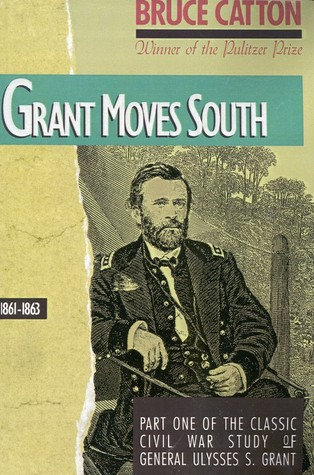 Grant Moves South, 1861-1863 by Bruce Catton