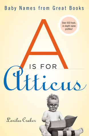 """""""A"""" Is for Atticus: Baby Names from Great Books"""
