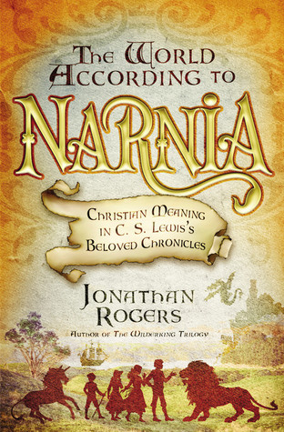 The World According to Narnia by Jonathan Rogers