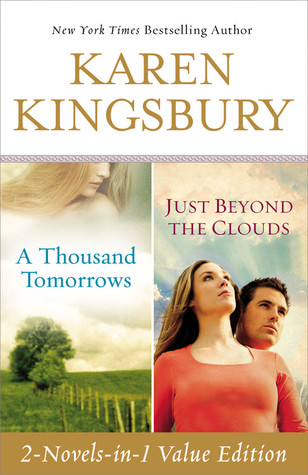 A Thousand Tomorrows / Just Beyond the Clouds by Karen Kingsbury