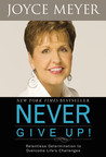 Never Give Up!: Relentless Determination to Overcome Life's Challenges