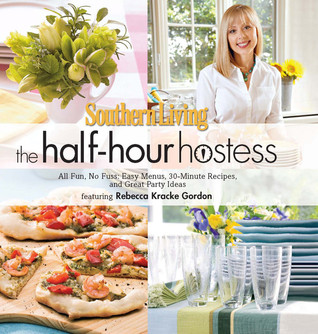 The Half-Hour Hostess: All Fun, No Fuss: Easy Menus, 30-Minute Recipes, and Great Party Ideas (Southern Living)