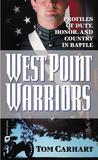 West Point Warriors: Profiles of Duty, Honor, and  Country in Battle