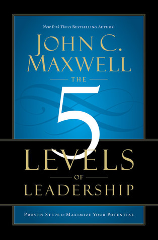 The 5 Levels of Leadership by John C. Maxwell