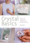 Crystal Basics: How to Use Crystals for Wellbeing and Spiritual Harmony