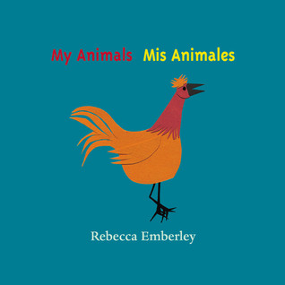 My Animals/ Mis Animales by Rebecca Emberley