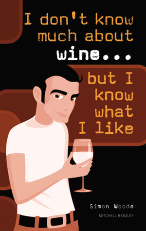 I Don't Know Much About Wine...But I Know What I Like