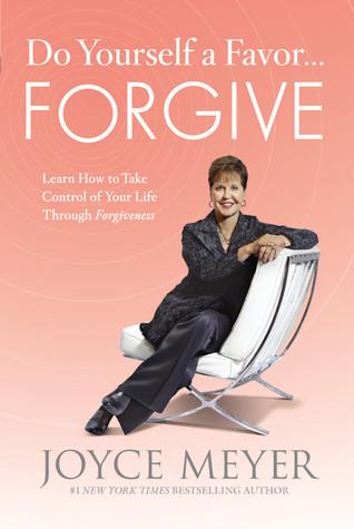 Do Yourself a Favor...Forgive by Joyce Meyer