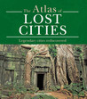 Atlas of Lost Cities: Legendary Cities Rediscovered