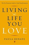 Living the Life You Love by Paula Renaye
