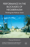 Performance in the Blockades of Neoliberalism: Thinking the Political Anew