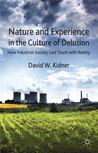 Nature and Experience in the Culture of Delusion: How Industrial Society Lost Touch with Reality