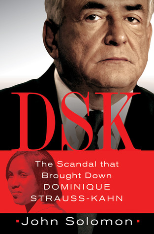 DSK: Anatomy of the Dominique Strauss-Kahn Scandal