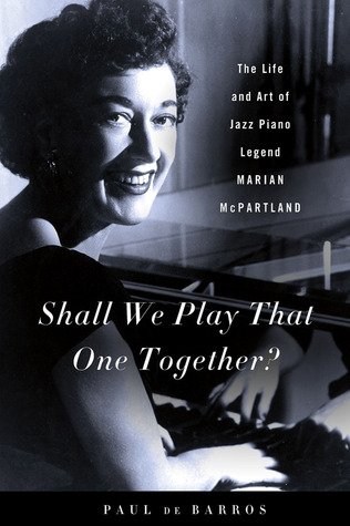 Shall We Play That One Together?: The Life and Art of Jazz Piano Legend Marian McPartland