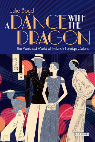 A Dance with the Dragon: The Vanished World of Peking's Foreign Colony