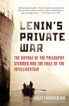 Lenin's Private War: The Voyage of the Philosophy Steamer and the Exile of the Intelligentsia