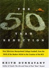The Fifty-Year Seduction: How Television Manipulated College Football, from the Birth of the Modern NCAA to the Creation of the BCS
