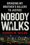 Nobody Walks by Dennis M. Walsh