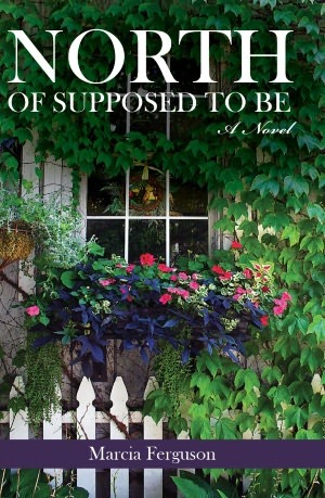 North of Supposed to Be by Marcia  Ferguson