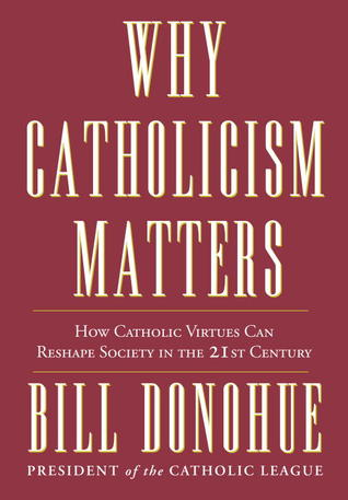 Why Catholicism Matters by Bill Donohue
