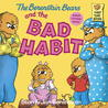 The Berenstain Bears and the Bad Habit