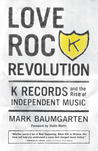 Love Rock Revolution: K Records and the Rise of Independent Music