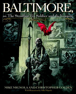 Baltimore, or, The Steadfast Tin Soldier and the Vampire by Mike Mignola