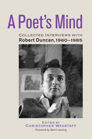 A Poet's Mind: Collected Interviews with Robert Duncan, 1960-1985