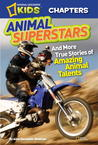 Animal Superstars: And More True Stories of Amazing Animal Talents (National Geographic Kids Chapters)