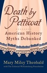 Death by Petticoat: American History Myths Debunked