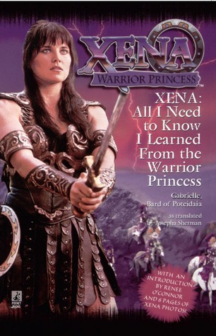 Xena: All I Need to Know I Learned from the Warrior Princess