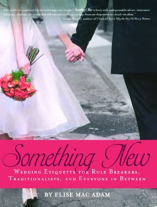 Something New: Wedding Etiquette for Rule Breakers, Traditionalists, and Everyone in Between