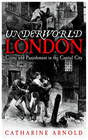 Underworld London: Crime and Punishment in the Capital City