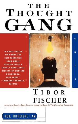 The Thought Gang by Tibor Fischer