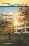 The Road to Bayou Bridge (Bayou Bridge, #3)