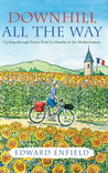 Downhill All the Way: Cycling through France from La Manche to the Mediterranean