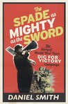The Spade as Mighty as the Sword: The Story of World War Two's Dig for Victory Campaign